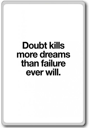 Doubt Kills More Dreams Than Failure Ever Will. – motivational inspirational quotes fridge magnet