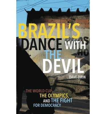The World Cup, The Olympics, and the Fight for Democracy Brazil's Dance with the Devil (Paperback) - Common