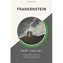 Frankenstein (AmazonClassics Edition)
