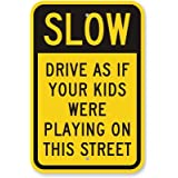 """Slow: Drive As If Your Kids Were Playing On, High Intensity Reflective Aluminum Sign, 18"""" x 12"""""""