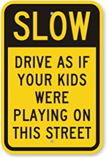 Slow: Drive As If Your Kids Were Playing On, Engineer Grade Reflective Aluminum Sign