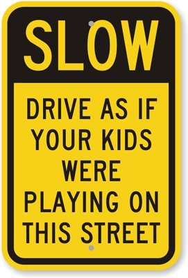 slow-drive-as-if-your-kids-were-playing-on-engineer-grade-reflective-aluminum-sign-18-x-12