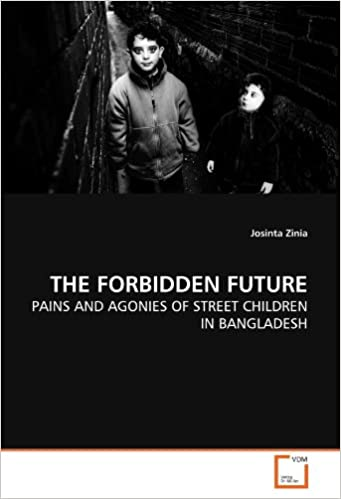 Book THE FORBIDDEN FUTURE: PAINS AND AGONIES OF STREET CHILDREN IN BANGLADESH