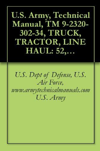 Manual Line (Technical Manual, TM 9-2320-302-34, TRUCK, TRACTOR, LINE HAUL: 52,000 GVWR, 6X4, M915A3, (NSN 2320-01-432-4847), (EIC: B4L), TRUCK, TRACTOR, LIGHT EQUIPMENT ... BPB), M917A2 W/MCS, (NSN 3805-01-488-6963))