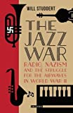 The Jazz War: Radio, Nazism and the Struggle for the Airwaves in World War II