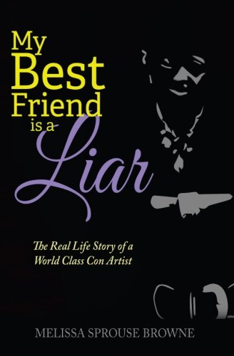 Download My Best Friend is a Liar: The Real Life Story of a World Class Con Artist (The Liar Series) (Volume 1) PDF