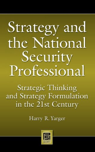 Download Strategy and the National Security Professional: Strategic Thinking and Strategy Formulation in the 21st Century (Praeger Security International) Pdf