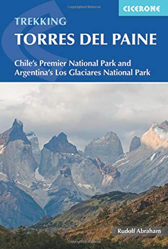 Trekking Torres del Paine: Chile's Premier National Park and Argentina's Los Glaciares National Park (Best Hikes In Patagonia)