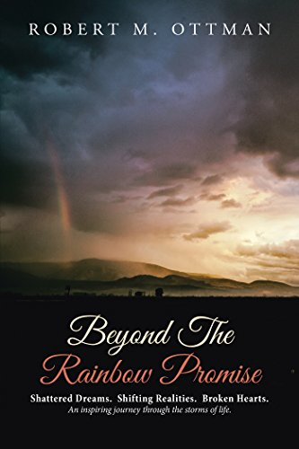 Beyond the Rainbow Promise: Shattered Dreams.  Shifting Realities.  Broken Hearts. an Inspiring Journey Through the Storms of Life. (Living On The Edge Of A Broken Heart)