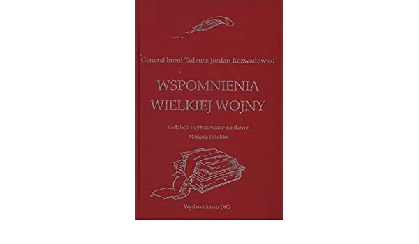popularna marka nowe przyloty kolejna szansa Wspomnienia wielkiej wojny: Rozwadowski Tadeusz Jordan ...