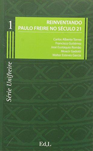 Reinventando Paulo Freire no Século 21 - Volume 1. Série Unifreire