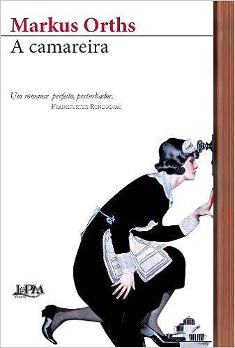 Camareira (Em Portugues do Brasil): Markus Orths: 9788525420978: Amazon.com: Books