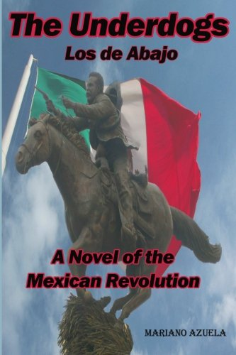 The Underdogs: A Novel of the Mexican Revolution: Los de Abajo (Timeless Classic Books)