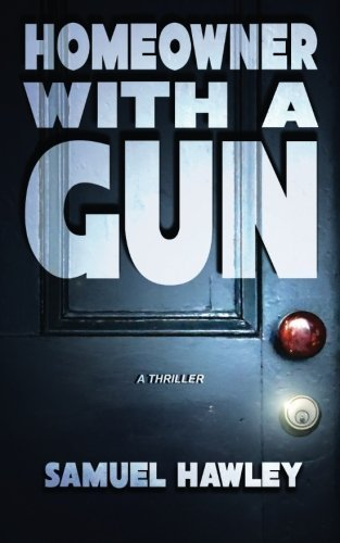 Homeowner With a Gun: A Thriller by Hawley, Samuel (2014) Paperback