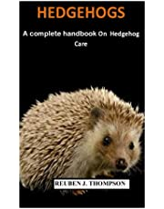 HEDGEHOGS: A complete handbook On The Hedgehog Care