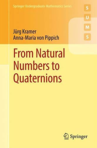 From Natural Numbers to Quaternions (Springer Undergraduate Mathematics Series)