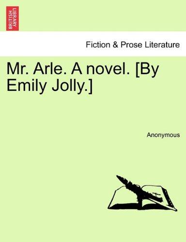 Mr. Arle. A novel. [By Emily Jolly.] PDF
