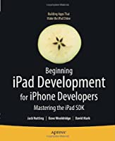 Beginning iPad Development for iPhone Developers Front Cover