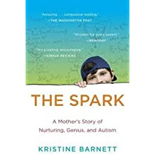 Kristine Barnett: The Spark : A Mother's Story of Nurturing, Genius, and Autism (Paperback); 2014 Edition