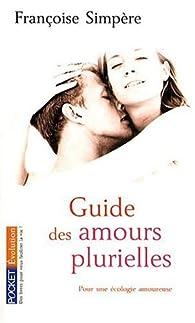 Guide des amours plurielles : Pour une écologie amoureuse par Françoise Simpère