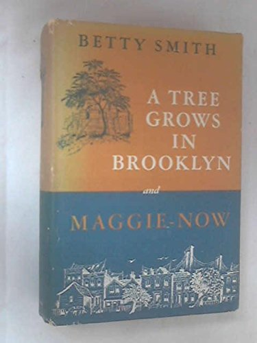 A Tree Grows In Brooklyn; Maggie-Now: Two Novels
