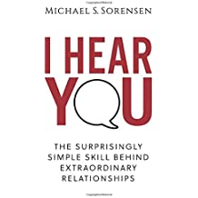 I Hear You: The Surprisingly Simple Skill Behind Extraordinary Relationships