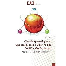 Chimie quantique et Spectroscopie : Décrire des Entités Moléculaires: Applications en chimie bio-inorganique