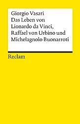 Das Leben von Leonardo da Vinci, Michelangelo Buonarroti und Raffael von Urbino