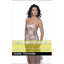Tosca In Angela Gheorghiu: A Grand Diva As Passionate As Opera Itself (Angela Gheorghiu's Lover  Book 7)