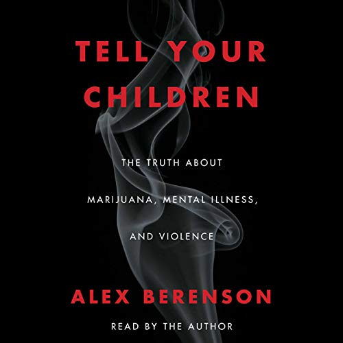Tell Your Children: The Truth About Marijuana, Mental Illness, and Violence