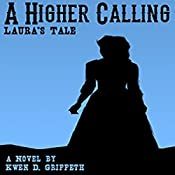 A Higher Calling: Laura's Tale: Sam and Laura's Story, Book 2 | Kwen Griffeth