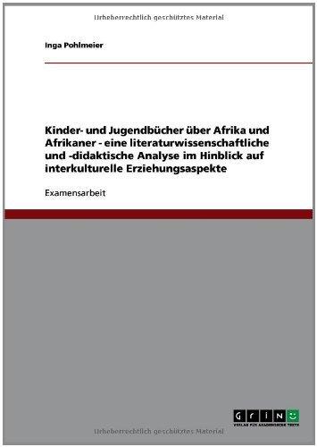 Download Kinder- und Jugendbücher über Afrika und Afrikaner – eine literaturwissenschaftliche und -didaktische Analyse im Hinblick auf interkulturelle Erziehungsaspekte (German Edition) Pdf