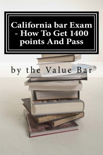 California bar Exam - How To Get 1400 points And Pass: The California bar examination can go from being  tough to being in the bag!