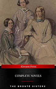 The Brontë Sisters : Complete Novels: Jane Eyre, Wuthering Heights, The Tenant of Wildfell Hall, Villette (NTM