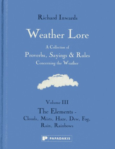Weather Lore: The Elements - Clouds, Mist, Haze, Dew, Fog, Rain, Rainbows (Weather Lore: A Collection of Proverbs, Sayin