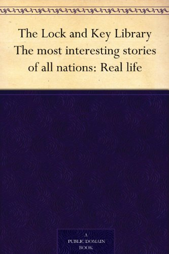 The Lock and Key Library The most interesting stories of all nations: Real life