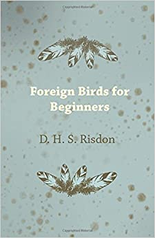 Book Foreign Birds for Beginners by D. H. Risdon (2015-05-21)