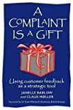 img - for [(A Complaint is a Gift: Recovering Customer Loyalty When Things Go Wrong )] [Author: Janelle Barlow] [Sep-2008] book / textbook / text book