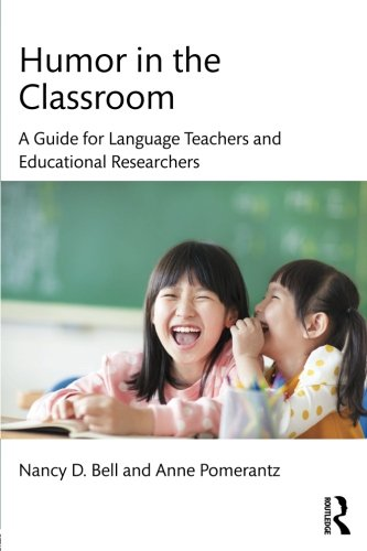 Humor in the Classroom: A Guide for Language Teachers and Educational Researchers by Routledge
