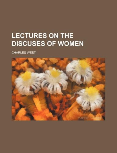 Lectures on the discuses of women