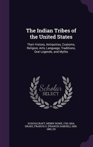 Read Online The Indian Tribes of the United States: Their History, Antiquities, Customs, Religion, Arts, Language, Traditions, Oral Legends, and Myths ebook