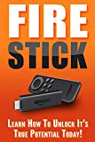 FIRE STICK: Learn How to Unlock Its True Potential Today!
