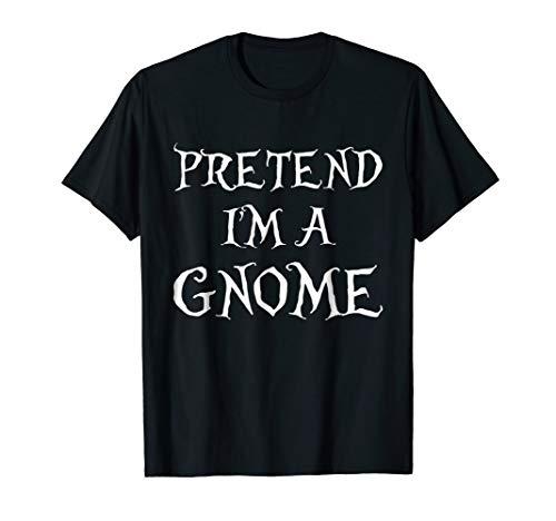 Pretend I'm a Gnome Lazy Halloween Costume T-Shirt]()