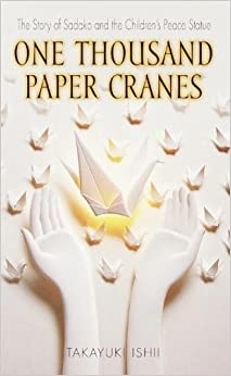One Thousand Paper Cranes: The Story Of Sadako And The Children's Peace Statue (Turtleback School & Library Binding Edition) by Takayuki Ishii (2001-01-01)