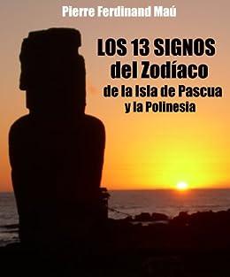 Los 13 Signos Del Zodiaco De La Isla De Pascua Y La Polinesia Spanish Edition