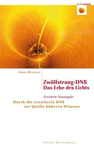 Zwölfstrang-DNS - Das Erbe des Lichts: Durch die erweiterte DNS zur Quelle höheren Wissens (Edition Sternenprinz)