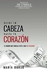 Desde Tu Cabeza Hasta Tu Corazón: El cambio que anhelas está a solo 18 pulgadas (Spanish Edition) Paperback