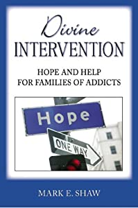Divine Intervention: Hope and Help for Families of Addicts