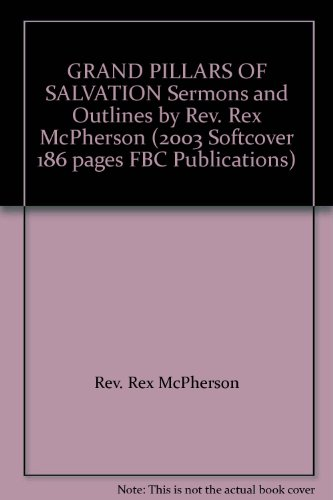 GRAND PILLARS OF SALVATION Sermons and Outlines by Rev. Rex McPherson (2003 Softcover 186 pages FBC Publications)