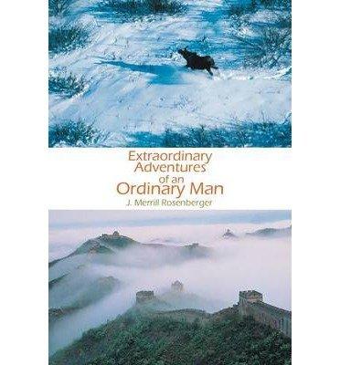{ [ EXTRAORDINARY ADVENTURES OF AN ORDINARY MAN ] } Rosenberger, J Merrill ( AUTHOR ) Nov-11-2013 Paperback pdf